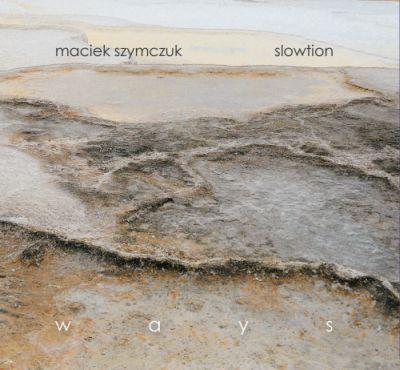 """Maciek Szymczuk & Slowtion """"Ways"""" Zoharum Records 2011"""
